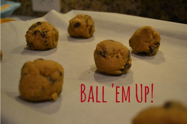 Ball 'em up! Chocolate Chip Cookies